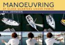 Johnson, Bill - Manoeuvring: At Close Quarters Under Power - 9781408132111 - V9781408132111