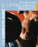 Platt, Geoffrey K. - The Complete Guide to Lifting Heavy Weights (Complete Guides) - 9781408133255 - V9781408133255