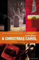 Charles Dickens, Sir John Mortimer - Christmas Carol: Improving Standards in English through Drama at Key Stage 3 and GCSE (Critical Scripts Ks3/Gcse) - 9781408134863 - V9781408134863