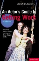 Dunmore, Simon - An Actor's Guide to Getting Work - 9781408145548 - V9781408145548