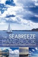 Watts, Alan - The Seabreeze Handbook: The marvel of seabreezes and how to use them to your advantage - 9781408145562 - V9781408145562