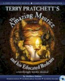 Pratchett, Terry - Terry Pratchett's the Amazing Maurice and His Educated Rodents. by Terry Pratchett, Matthew Holmes (A & C Black Musicals) - 9781408145630 - V9781408145630