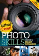 Haverich, Beatrice - Photo Skills: How to Be a Brilliant Photographer (Instant Expert) - 9781408147207 - V9781408147207