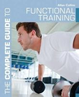 Collins, Allan - The Complete Guide to Functional Training (Complete Guides (Bloomsbury)) - 9781408152140 - V9781408152140
