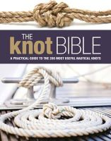 . - The Knot Bible: The Complete Guide to Knots and Their Uses - 9781408154762 - V9781408154762