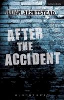 Armitstead, Julian - After the Accident (Methuen Drama) - 9781408155332 - V9781408155332