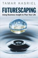 Kasriel, Tamar - Futurescaping: Using Business Insight to Plan Your Life - 9781408156643 - KRF0028245