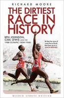 Moore, Richard - The Dirtiest Race in History: Ben Johnson, Carl Lewis and the 1988 Olympic 100m Final (Wisden Sports Writing) - 9781408158760 - V9781408158760