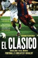 Fitzpatrick, Richard - El Clasico: Barcelona V Real Madrid - 9781408158807 - V9781408158807