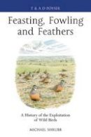 Shrubb, Michael - Feasting, Fowling and Feathers - 9781408159903 - V9781408159903