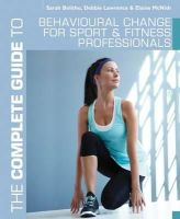 Sarah Bolitho, Debbie Lawrence & Elaine McNish - The Complete Guide to Behavioural Change for Sport and Fitness Professionals (Complete Guides) - 9781408160671 - 9781408160671