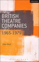 Bull, John - British Theatre Companies: 1965-1979: CAST, The People Show, Portable Theatre, Pip Simmons Theatre Group, Welfare State International, 7:84 Theatre ... Theatre Companies: From Fringe to Mainstream) - 9781408175439 - V9781408175439