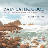 Collyer, Peter - Rain Later, Good: Painting the Shipping Forecast - 9781408178577 - V9781408178577