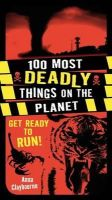 Anna Claybourne - 100 Most Deadly Things On The Planet - 9781408181515 - V9781408181515
