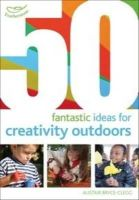 Beeley, Kirstine, Bryce-Clegg, Alistair - 50 Fantastic Ideas for Creativity Outdoors - 9781408186770 - V9781408186770