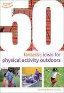 Beeley, Kirstine, Bryce-Clegg, Alistair - 50 Fantastic Ideas for Physical Activities Outdoors - 9781408186787 - V9781408186787