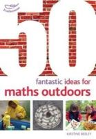 Beeley, Kirstine; Bryce-Clegg, Alistair - 50 Fantastic Ideas for Maths Outdoors - 9781408186794 - V9781408186794