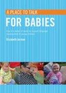 Jarman, Elizabeth - A Place to Talk for Babies - 9781408186817 - V9781408186817
