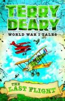 Terry Deary - The Last Flight (World War I Tales) - 9781408191682 - 9781408191682