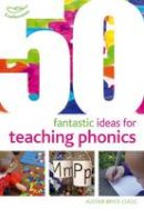BEELEY KIRSTINE - 50 FANTASTIC IDEAS FOR TEACHING PHO - 9781408193976 - V9781408193976