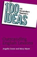 Angella Cooze and Mary Myatt - 100 Ideas for Secondary Teachers: English - 9781408194935 - KKD0002421