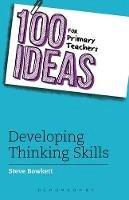 Bowkett, Steve - 100 Ideas for Primary Teachers: Thinking Skills - 9781408194980 - V9781408194980
