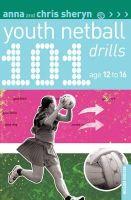 Anna Sheryn, Chris Sheryn - 101 Youth Netball Drills Age 12-16 (101 Youth Drills) - 9781408199954 - V9781408199954