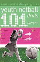 Anna Sheryn, Chris Sheryn - 101 Youth Netball Drills Age 7-11 (101 Youth Drills) - 9781408199961 - V9781408199961