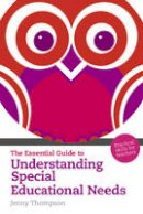 Thompson, Jenny - The Essential Guide to Understanding Special Educational Needs: Practical Skills for Teachers (The Essential Guides) - 9781408225004 - V9781408225004