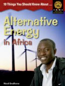 Smallhorne, Mandi - 10 Things You Should Know About ,... Alternative Energy in Africa - 9781408230763 - V9781408230763