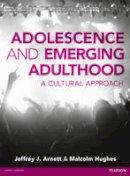 Arnett, Jeffrey Jensen, Hughes, Malcolm - Adolescence & Emerging Adulthood: A Cultural Approach - 9781408253908 - V9781408253908