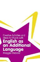 Webster, Maggie - Creative Activities and Ideas for Pupils With English As an Additional Language (Classroom Gems) - 9781408267776 - V9781408267776