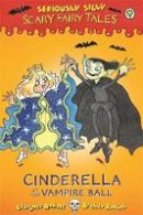 Anholt, Laurence - Cinderella at the Vampire Ball (Seriously Silly: Scary Fairy Tales) - 9781408329535 - V9781408329535