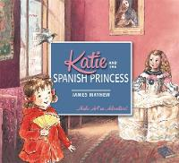 Mayhew, James - Katie and the Spanish Princess - 9781408332429 - V9781408332429