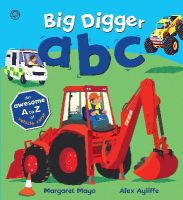Mayo, Margaret - Big Digger ABC - Ultimate A to Z of Things That Go! (Awesome Engines) - 9781408332702 - V9781408332702