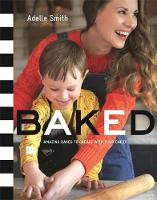 Smith, Adelle, Frejus, Adelle - Baked: Amazing Bakes to Create with Your Child - 9781408344026 - V9781408344026