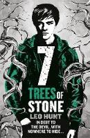 Hunt, Leo - Seven Trees of Stone: Thirteen Days of Midnight Trilogy Book 3 - 9781408345009 - V9781408345009