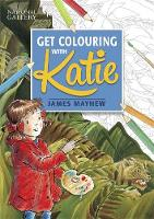 Mayhew, James - Katie: Get Colouring with Katie: A National Gallery Book - 9781408349816 - V9781408349816