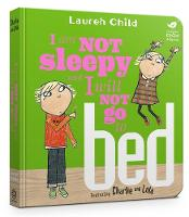 Child, Lauren - I Am Not Sleepy and I Will Not Go to Bed (Charlie and Lola) - 9781408351543 - V9781408351543