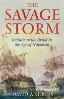 Andress, David - The Savage Storm: Britain on the Brink in the Age of Napoleon - 9781408701928 - V9781408701928