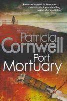 Cornwell, Patricia - Port Mortuary - 9781408702352 - KTG0000238