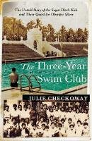 Checkoway, Julie - The Three-Year Swim Club: The Untold Story of the Sugar Ditch Kids and Their Quest for Olympic Glory - 9781408707890 - V9781408707890