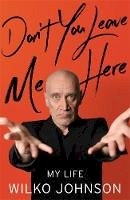 Johnson, Wilko - Don't You Leave Me Here: My Life - 9781408708002 - V9781408708002