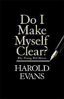 Evans, Harold - Do I Make Myself Clear?: Why Writing Well Matters - 9781408709665 - KKD0000456