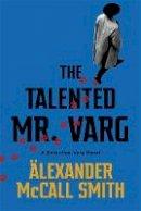 McCall Smith, Alexander - The Talented Mr Varg: A Detective Varg novel - 9781408712757 - 9781408712757