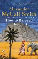 McCall Smith, Alexander - How to Raise an Elephant (No. 1 Ladies' Detective Agency) - 9781408712818 - 9781408712818