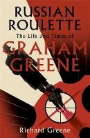 Greene, Richard - Russian Roulette: The Life and Times of Graham Greene - 9781408713440 - 9781408713440