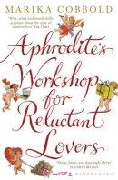 Cobbold, Marika - Aphrodite's Workshop for Reluctant Lovers - 9781408800737 - 9781408800737