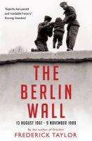 Frederick Taylor - The Berlin Wall: 13 August 1961 - 9 November 1989 - 9781408802564 - V9781408802564