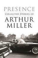 Arthur Miller - Presence: Collected Stories - 9781408804360 - V9781408804360